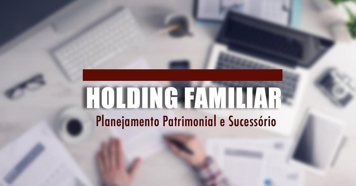 Curso de Holding Familiar Planejamento Patrimonial e Sucessrio - Goinia GO - 26jul