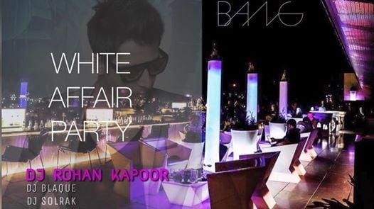 Saturday White Affair Party w Rohan Kapoor at BANG Ritz Carlton
