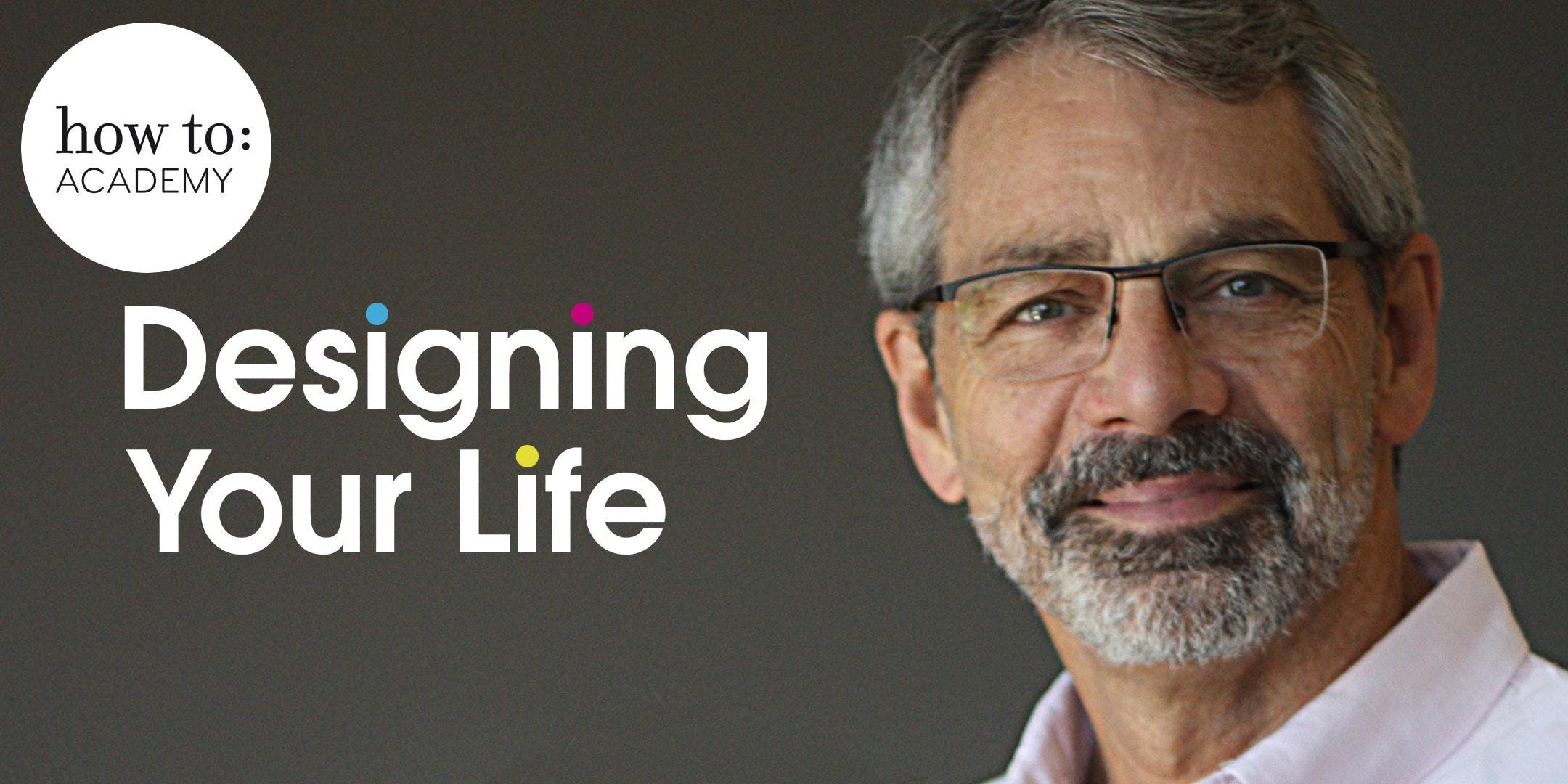 how to  Designing your Life.  With Dave Evans.