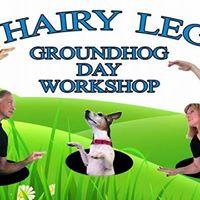 6 Hairy Legs - Groundhog Day Workshop