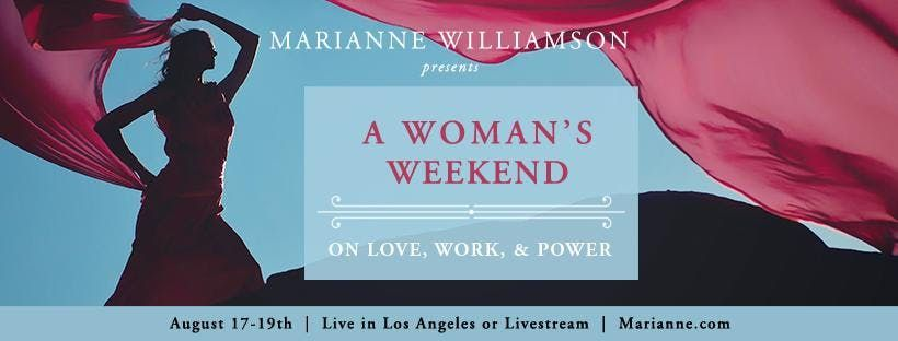 A WOMANS WEEKEND On Love Work & Power with Marianne Williamson