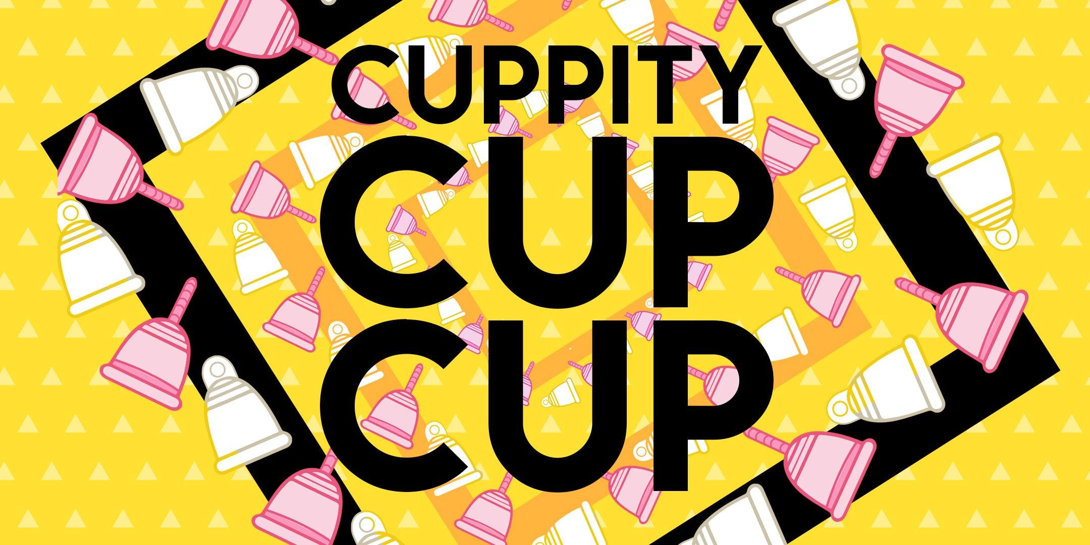 Cuppity Cup Cup - Lets talk about menstrual ___