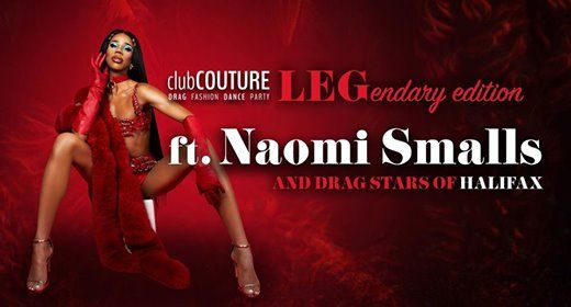 ClubCOUTURE LEGendary edition ft Naomi Smalls ALL AGES Halifax
