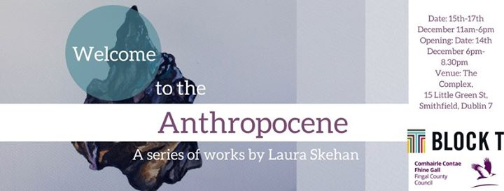 Welcome to the Anthropocene - A Series of Works by Laura Skehan