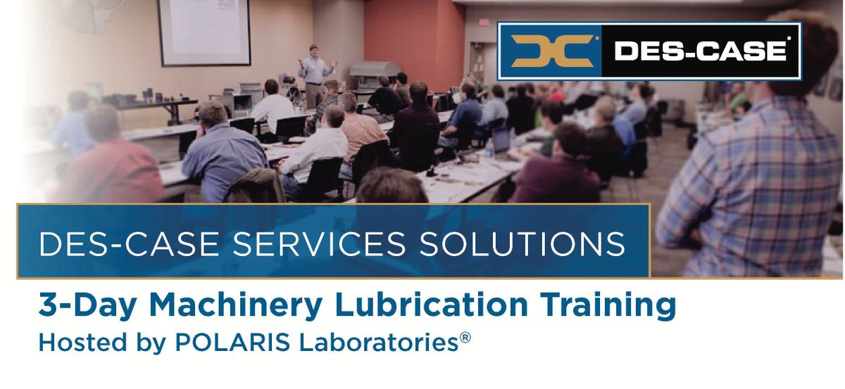 3-Day Machinery Lubrication Training Presented By Des-Case