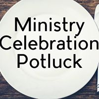 Ministry Celebration Potluck