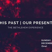 His Past  Our Present (The Bethlehem Experience)