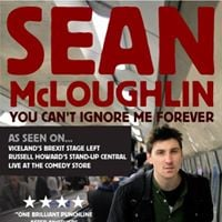 Sean McLoughlin You Cant Ignore Me Forever (London show)