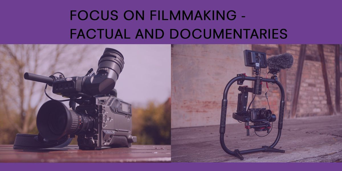 Focus on Filmmaking - Factual and Documentaries