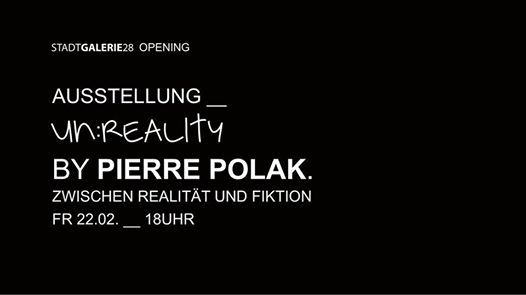 Stadtgalerie28 Opening - Ausstellung UnReality by Pierre Polak
