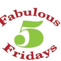 Fabulous 5 Fridays