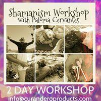 2 Day Workshop - Shamanism with Paloma Cervantes
