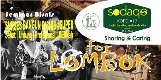 Sharing & Caring for LOMBOK  Seminar Bisnis SUKSES BANGUN BISNIS SUPER