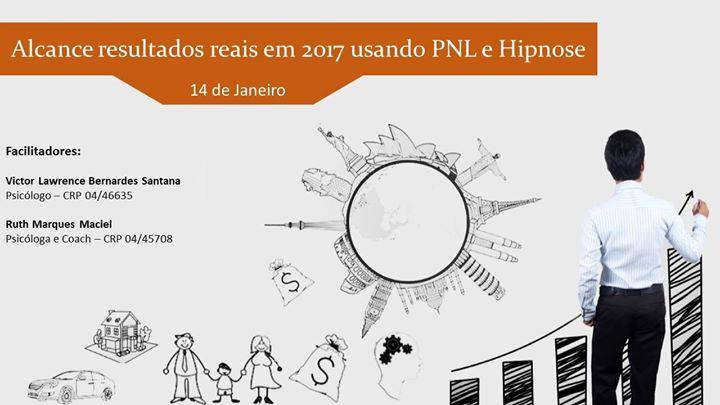 Workshop Alcance Resultados Reais em 2017 usando PNL e Hipnose