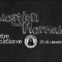 Question The Mermaids eletroacstico no Ovelha