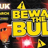 Vodbull  9th March Beware The Bull