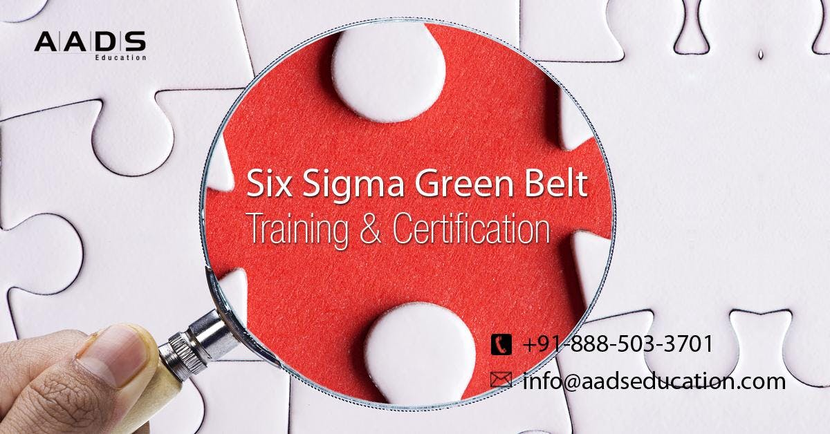 Learn Six Sigma Green Belt Course From Experts At Aads Education