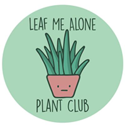 Leaf Me Alone Plant Club