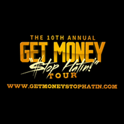 Get Money Stop Hatin Tour