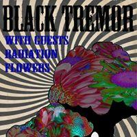 Black Tremor w The Radiation Flowers