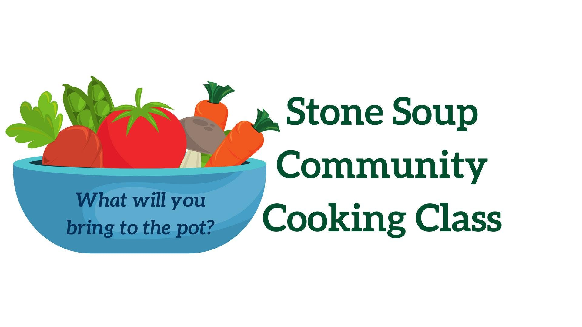 Stone Soup Community Cooking Class at Community Cooking School ...