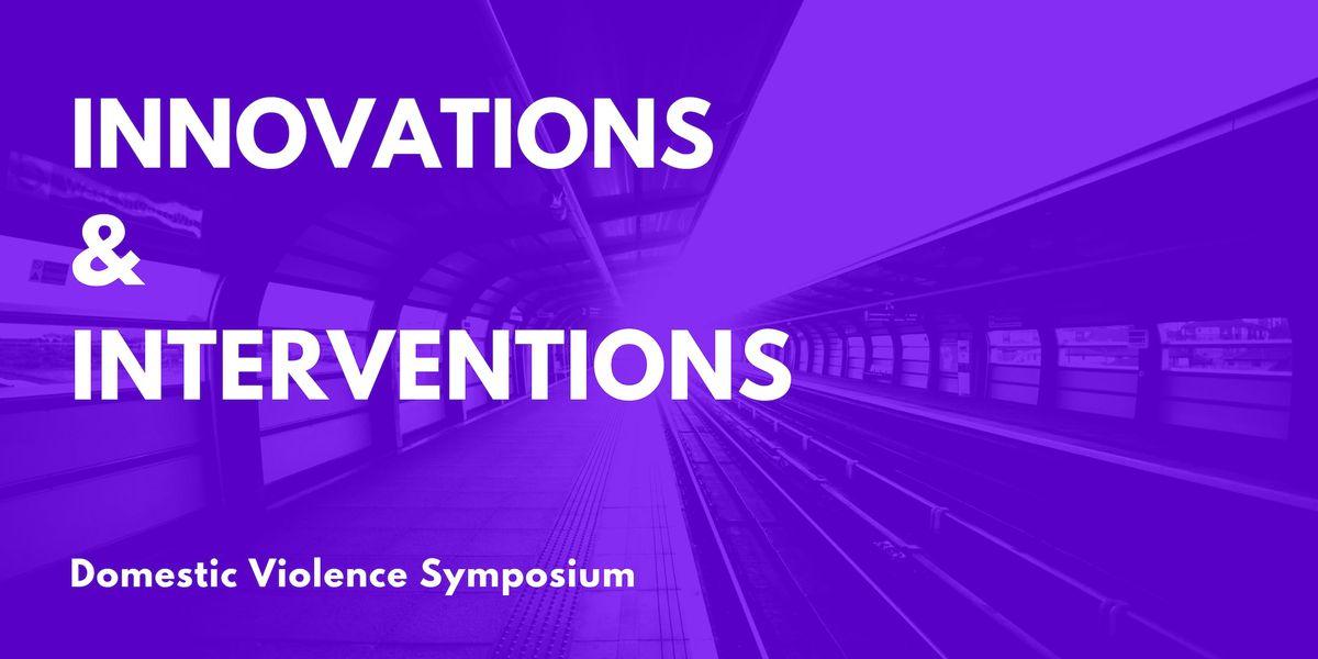 Domestic Violence Symposium Innovations & Interventions