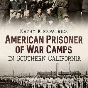 Kathy Kirkpatrick American POW camps in Southern California