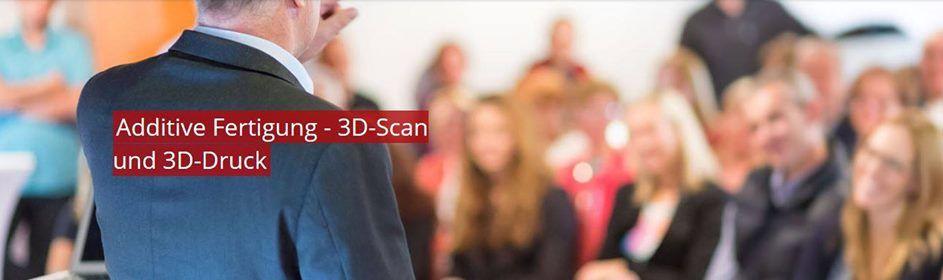 Additive Fertigung 3D-Scan und 3D-Druck