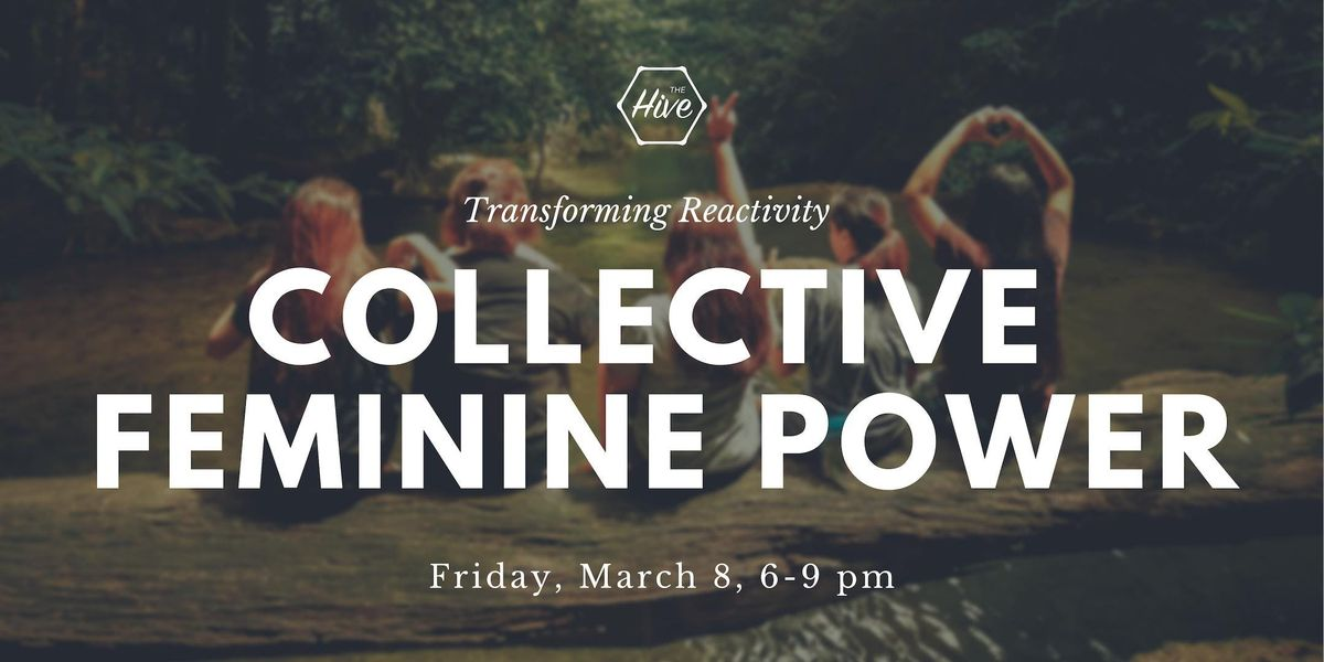 Collective Feminine Power Transforming Reactivity