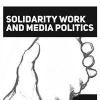 Solidarity Work and Media Politics