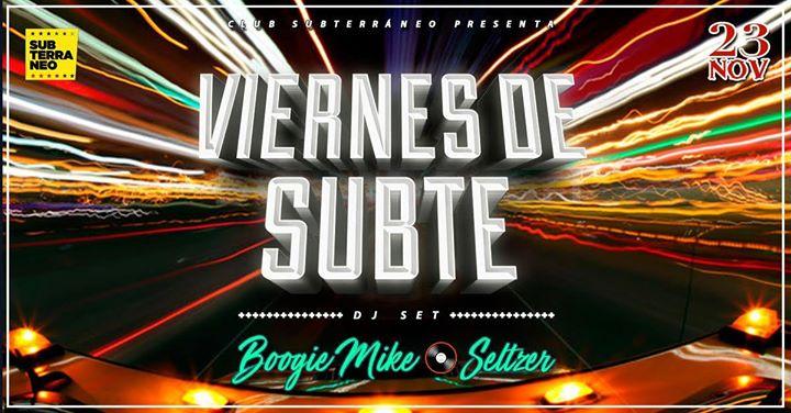 Viernes de Subte BoogieMike & Seltzer  Gratis hasta las 00.30