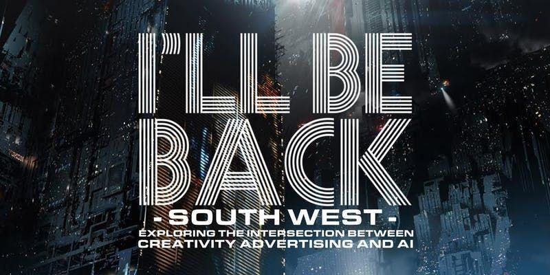 Ill Be Back South West - Creativity AI and Advertising