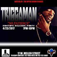 Trigga Man &quotNo Patience&quot Mixtape Release Party