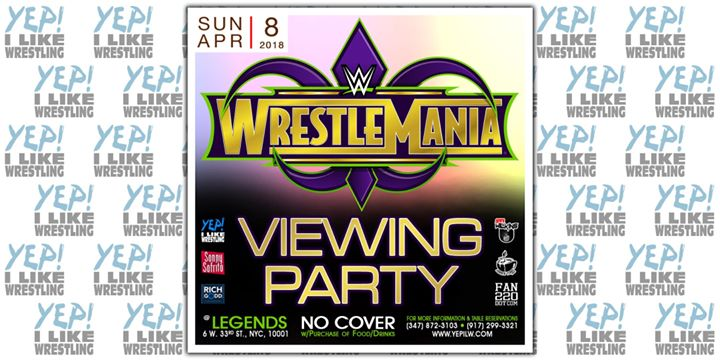WWE WrestleMania 34 Viewing Party presented by YEP I Like Wrestling