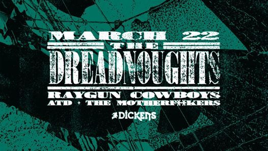 The Dreadnoughts w Raygun Cowboys ATD & Motherf%ers