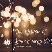 The Wisdom of Your Energy Field