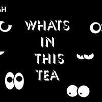 TeaParty IX - Whats In This Tea