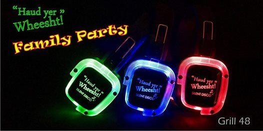 Grill 48 Family Silent Disco with Haud yer Wheesht