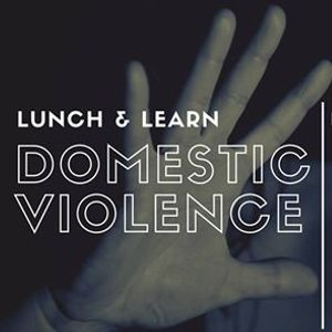 Lunch and Learn Ministering to Domestic Violence Survivors