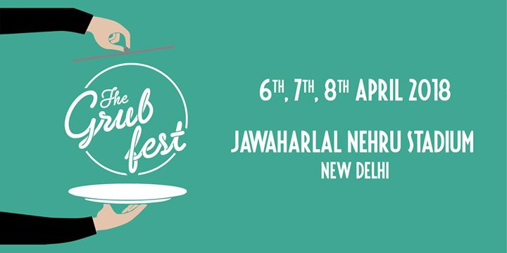 The Grub Fest 6th 7th & 8th April New Delhi