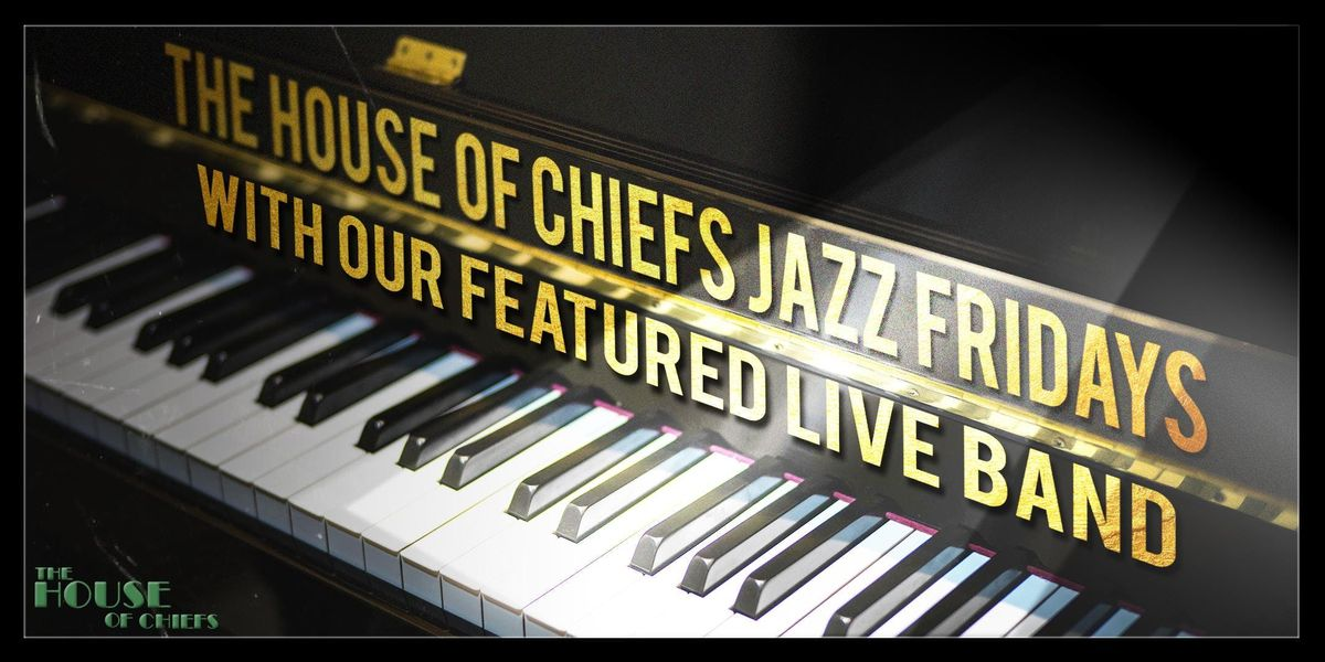 Jazz Fridays  The House of Chiefs