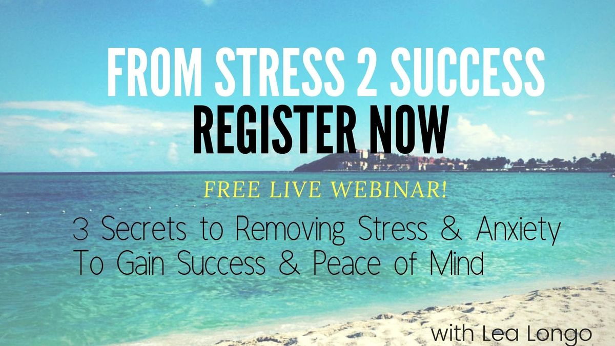 Free LIVE WEBINAR -From Stress to Success  3 Secrets to Healing Stress & Anxiety Now