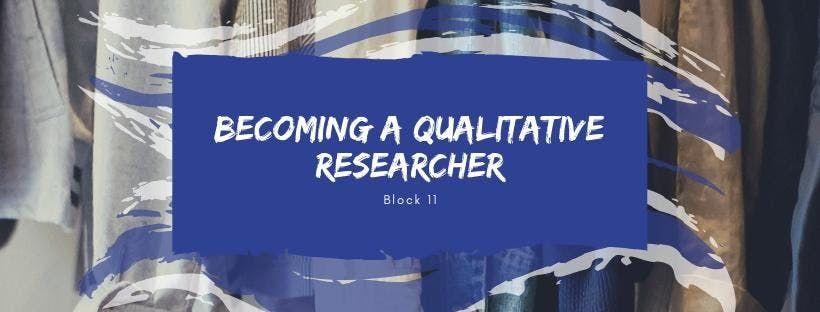 Block 11 Becoming a Qualitative Researcher