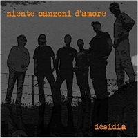 Niente Canzoni Damore - Desidia in concerto