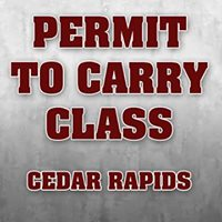 Permit to Carry Class - Cedar Rapids