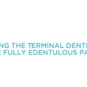 Treating the Terminal Dentition and the Fully Edentulous Patient