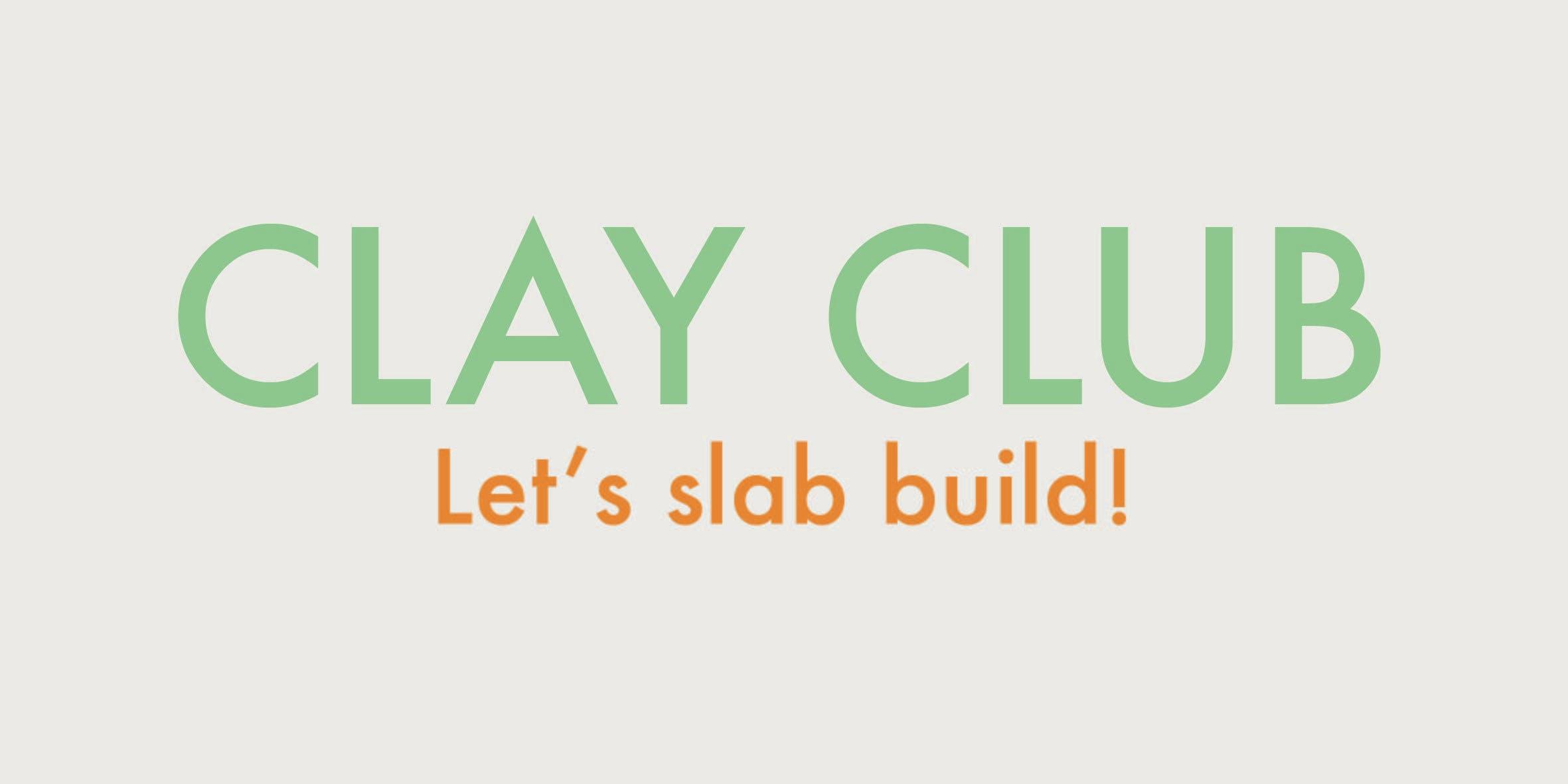 CLAY CLUB - learn to slab build - clay workshop