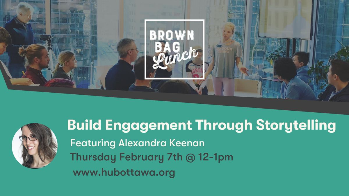 Brown Bag Lunch Build Engagement Through Storytelling- Alexandra Keenan