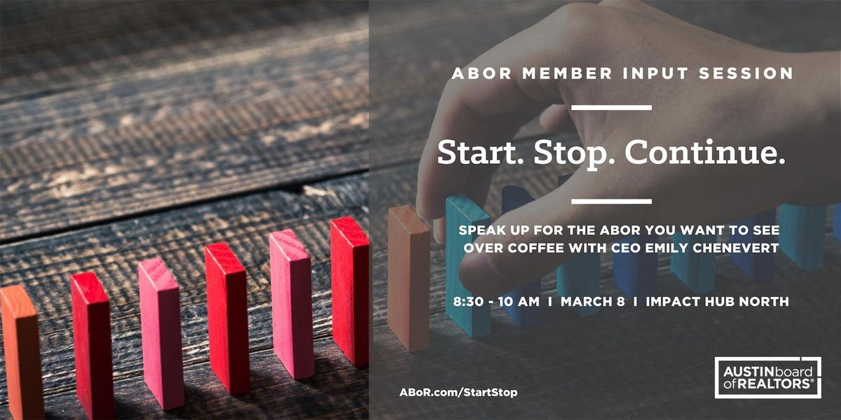Start. Stop. Continue. ABoR Member Input Session  ImpactHub North