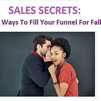 Sales Secrets  Top 5 Ways to Fill Your Funnel for Fall